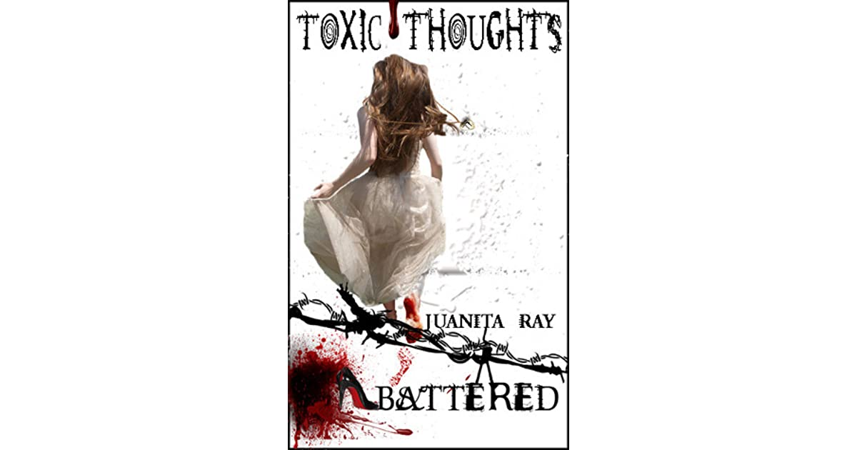 Battered (Toxic Thoughts, #1) by Juanita Ray