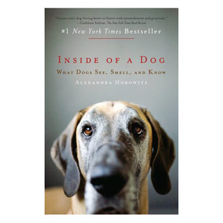 Inside of a Dog: What Dogs See, Smell, and Know by Alexandra