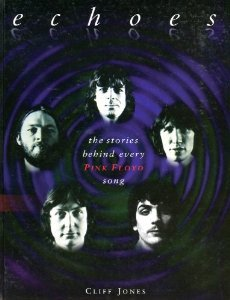 Echoes: The Stories Behind Every Pink Floyd Song by Cliff Jones