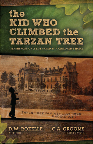 The Kid Who Climbed the Tarzan Tree by D.W. Rozelle