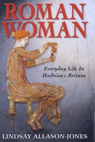 Roman Woman: Everyday Life in Hadrian's Britain