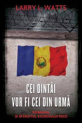Cei dintâi vor fi cei din urmă: România şi sfârşitul Războiului Rece