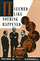 It Seemed Like Nothing Happened: The Tragedy and Promise of America in the 1970s