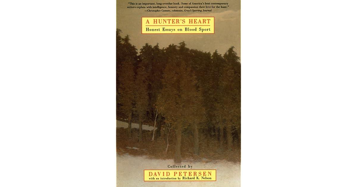 A Hunters Heart Honest Essays On Blood Sport By David Petersen