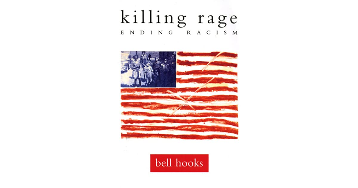 killing rage ending racism by bell hooks