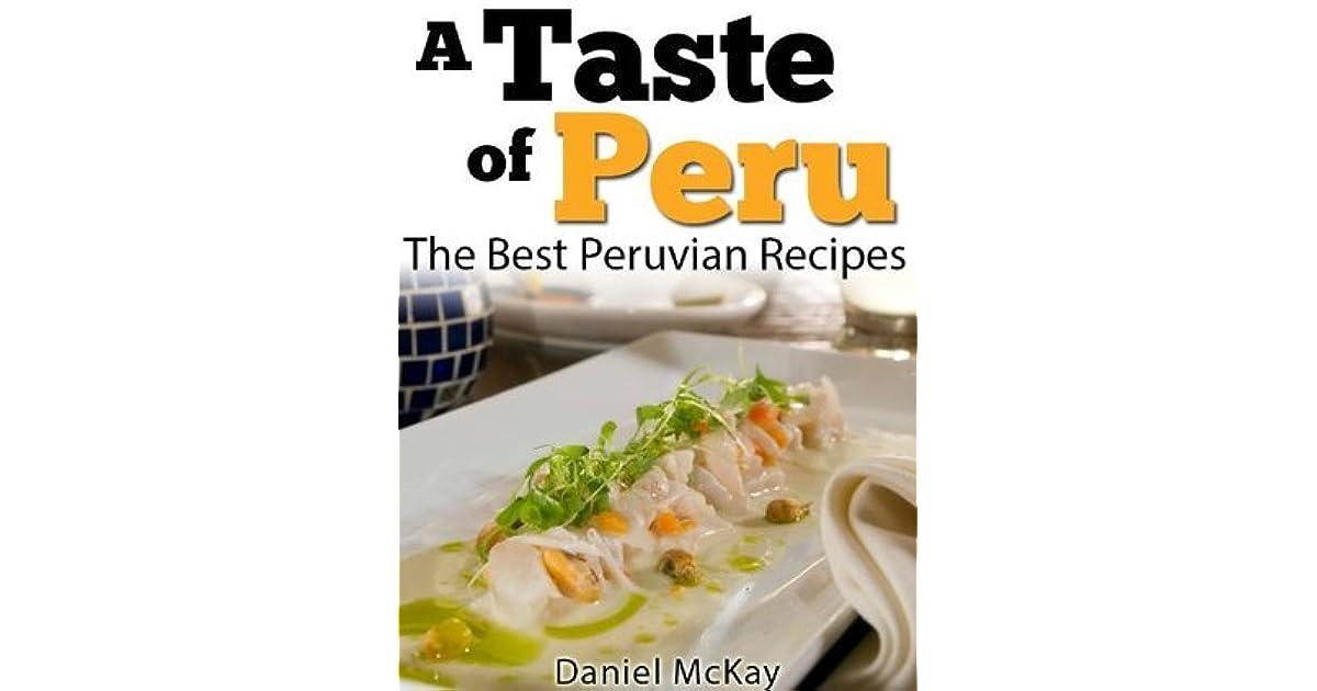 A Taste of Peru. The Best Peruvian Recipes