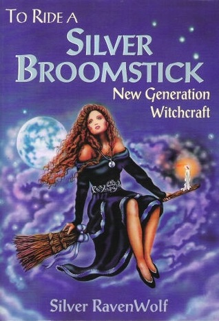To Ride a Silver Broomstick: New Generation Witchcraft by Silver