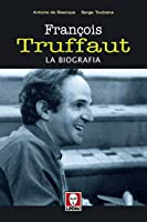 François Truffaut: La Biografia