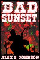 Bad Sunset by Alex S. Johnson