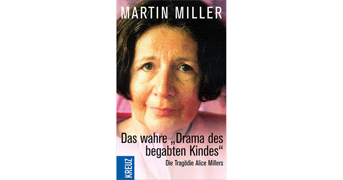 """the basic need of love in alice millers book the drama of a gifted child The basic premise of psychologist alice miller's """"drama of the gifted child"""" is that self-absorbed parents tend to project their unfulfilled needs onto their children."""