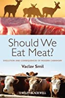 Should We Eat Meat: Evolution and Consequences of Modern Carnivory