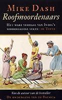 Roofmoordenaars: Het ware verhaal van India's moorddadige sekte de Thugs