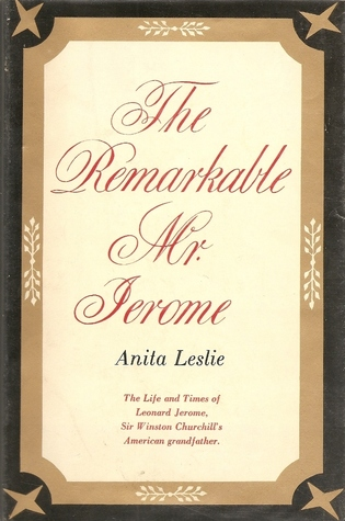 The Remarkable Mr. Jerome: The Life and Times of Leonard Jerome, Sir Winston Churchill's American Grandfather