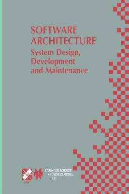 Software Architecture: System Design, Development and Maintenance: 17th World Computer Congress - Tc2 Stream / 3rd Ieee/Ifip Conference on Software Architecture (Wicsa3), August 25-30, 2002, Montr�al, Qu�bec, Canada