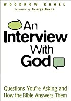 An Interview with God: Questions You're Asking and How the Bible Answers Them