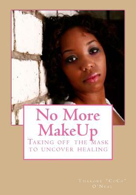 No More MakeUp: Taking off the mask to uncover healing