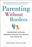 Parenting Without Borders: Surprising Lessons Parents Around the World Can Teach Us