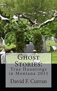 Ghost Stories: True Hauntings in Montana 2011