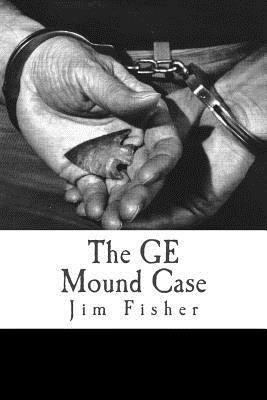 The GE Mound Case: The Archaeological Disaster and Criminal Persecution of Artifact Collector Art Gerber
