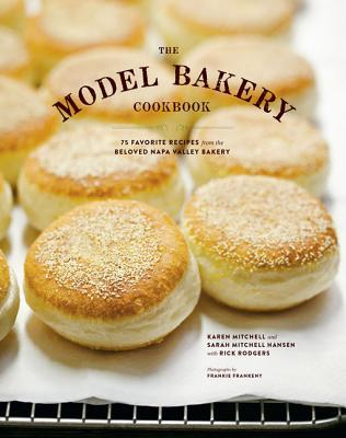 The Model Bakery Cookbook: 75 Favorite Recipes from the Beloved Napa Valley Bakery