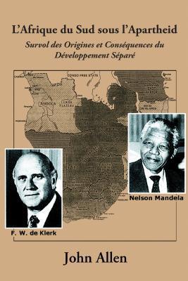 L'Afrique Du Sud Sous L'Apartheid: Survol Des Origines Et Consequences Du Developpement Separe