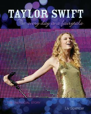 Taylor Swift; Every Day Is a Fairytale - The Unofficial Story