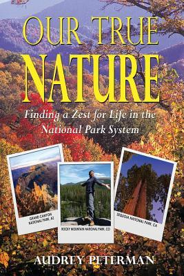 Our True Nature - Finding a Zest for Life in the National Par... by Audrey Peterman