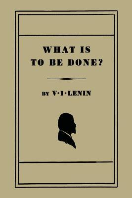 What Is to Be Done? by Vladimir Lenin