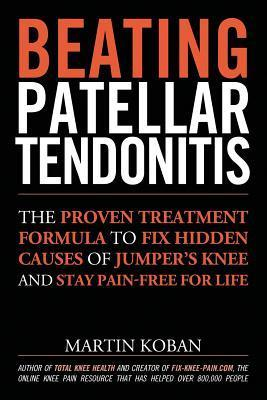 Beating-Patellar-Tendonitis-The-Proven-Treatment-Formula-to-Fix-Hidden-Causes-of-Jumper-s-Knee-and-Stay-Pain-free-for-Life