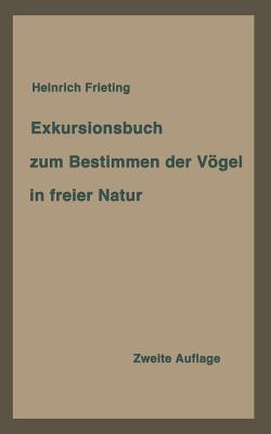 Exkursionsbuch Zum Bestimmen Der Vogel in Freier Natur Nach Ihrem Lebensraum Geordnet. Fur Laien Und Fachleute  by  Heinrich Frieling
