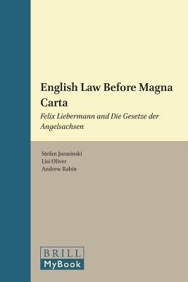 English Law Before Magna Carta Felix Liebermann and Die Gesetze Der Angelsachsen