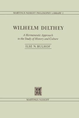 Wilhelm Dilthey: A Hermeneutic Approach to the Study of History and Culture  by  I N Bulhof