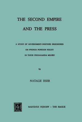 Second Empire and the Press: A Study of Government-Inspired Brochures on French Foreign Policy in Their Propaganda Milieu