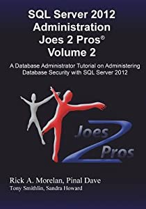 SQL Server 2012 Administration Joes 2 Pros(r) Volume 2: A Database Administrator Tutorial on Administering Database Security with SQL Server 2012