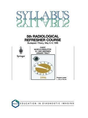 Syllabus 5th Halley Radiological Refresher Course: Chest Musculoskeleton, G.I. And Abdomen, Urinary Tract (Bracco Education In Diagnostic Imaging)