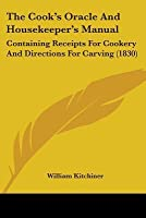The Cook's Oracle and Housekeeper's Manual: Containing Receipts for Cookery and Directions for Carving (1830)