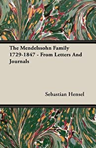 The Mendelssohn Family 1729 1847   From Letters And Journals