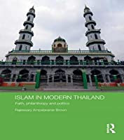 Islam in Modern Thailand: Faith, Philanthropy and Politics: Faith, Philanthropy and Politics