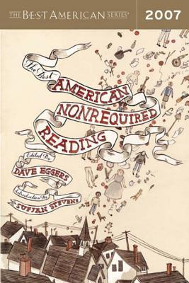 The Best American Nonrequired Reading 2007 by Dave Eggers