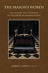 The Mason's Words: The History and Evolution of the American Masonic Ritual