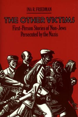 The Other Victims: First-Person Stories of Non-Jews Persecuted by the Nazis