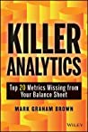 Killer Analytics: Top 20 Metrics Missing from Your Balance Sheet