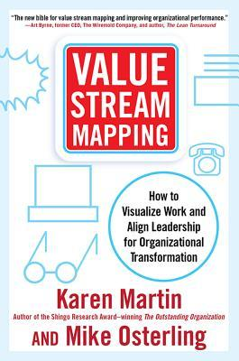 Value Stream Mapping: How to Visualize Work Flow and Align People for Organizational Transformation: Using Lean Business Practices to Transform Office and Service Environments