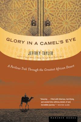 Glory in a Camel's Eye: A Perilous Trek Through the Greatest African Desert