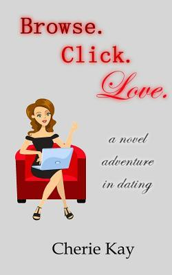 Browse. Click. Love: A Novel Adventure in Dating