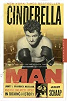 Cinderella Man: James J. Braddock, Max Baer, and the Greatest Upset in Boxing History