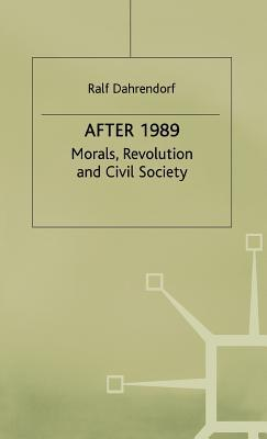 After 1989: Morals, Revolution and Civil Society (St Antony's Series)