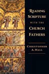 Reading Scripture with the Church Fathers by Christopher A. Hall
