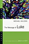 The Message of Luke (The Bible Speaks Today: New Testament)