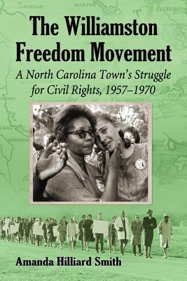 The Williamston Freedom Movement: A North Carolina Town's Struggle for Civil Rights, 1957-1970